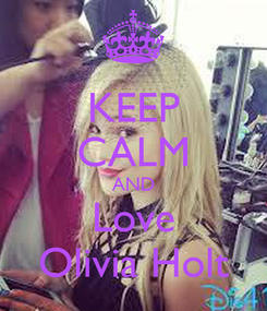 Poster: KEEP CALM AND Love Olivia Holt