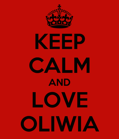 Poster: KEEP CALM AND LOVE OLIWIA