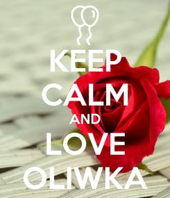 Poster: KEEP CALM AND LOVE OLIWKA