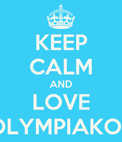 Poster: KEEP CALM AND LOVE OLYMPIAKOS