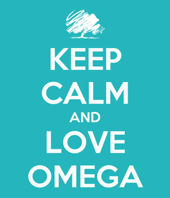 Poster: KEEP CALM AND LOVE OMEGA