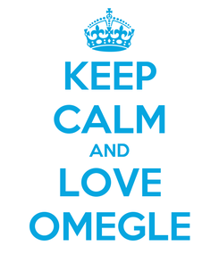 Poster: KEEP CALM AND LOVE OMEGLE