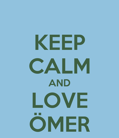 Poster: KEEP CALM AND LOVE ÖMER
