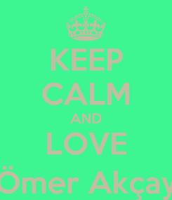 Poster: KEEP CALM AND LOVE Ömer Akçay