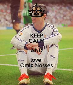 Poster: KEEP CALM AND love  Omix àlossés