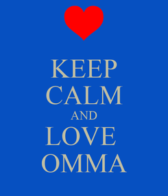 Poster: KEEP CALM AND LOVE  OMMA