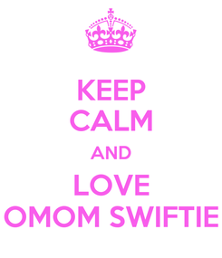 Poster: KEEP CALM AND LOVE OMOM SWIFTIE