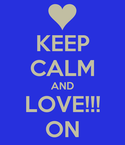 Poster: KEEP CALM AND LOVE!!! ON