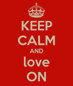 Poster: KEEP CALM AND love ON
