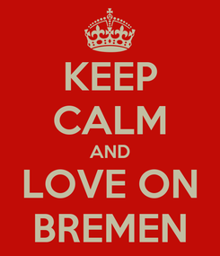 Poster: KEEP CALM AND LOVE ON BREMEN