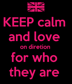 Poster: KEEP calm  and love  on diretion  for who  they are