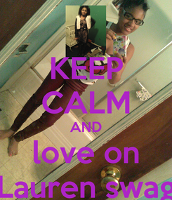 Poster: KEEP CALM AND love on Lauren swag