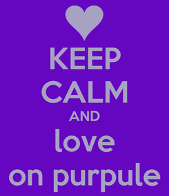 Poster: KEEP CALM AND love on purpule