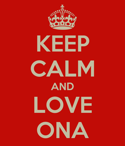 Poster: KEEP CALM AND LOVE ONA