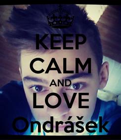 Poster: KEEP CALM AND LOVE Ondrášek