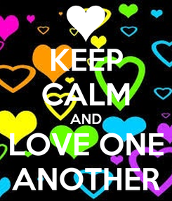 Poster: KEEP CALM AND LOVE ONE ANOTHER