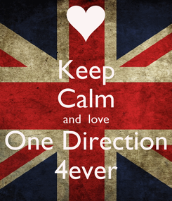 Poster: Keep Calm and  love One Direction 4ever