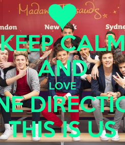 Poster: KEEP CALM AND LOVE ONE DIRECTION THIS IS US