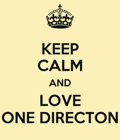 Poster: KEEP CALM AND LOVE ONE DIRECTON