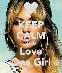 Poster: KEEP CALM AND Love One Girl