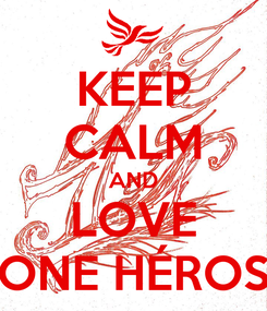 Poster: KEEP CALM AND LOVE ONE HÉROS