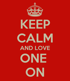 Poster: KEEP CALM AND LOVE ONE  ON