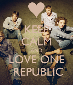Poster: KEEP CALM AND LOVE ONE  REPUBLIC