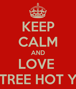 Poster: KEEP CALM AND LOVE  ONE TREE HOT YOGA