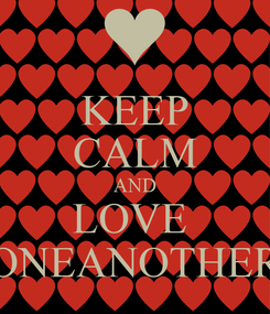 Poster: KEEP CALM AND LOVE  ONEANOTHER