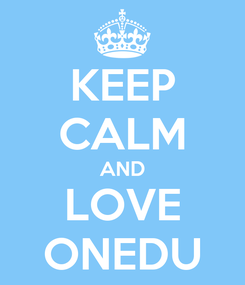Poster: KEEP CALM AND LOVE ONEDU
