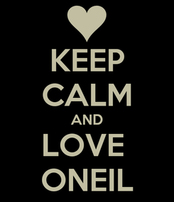 Poster: KEEP CALM AND LOVE  ONEIL