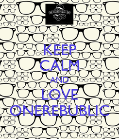 Poster: KEEP CALM AND LOVE ONEREBUBLIC