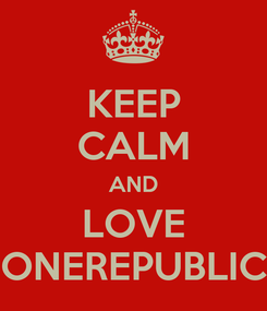 Poster: KEEP CALM AND LOVE ONEREPUBLIC