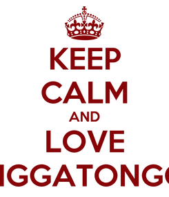 Poster: KEEP CALM AND LOVE ONGGATONGGA
