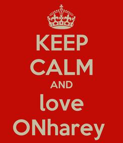 Poster: KEEP CALM AND love ONharey