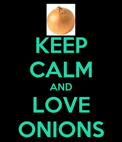 Poster: KEEP CALM AND LOVE ONIONS