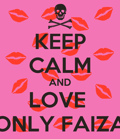 Poster: KEEP CALM AND LOVE  ONLY FAIZA