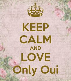Poster: KEEP CALM AND LOVE Only Oui