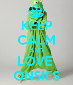 Poster: KEEP CALM AND LOVE  ONSIES