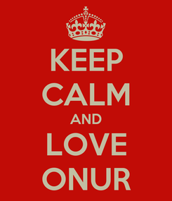Poster: KEEP CALM AND LOVE ONUR