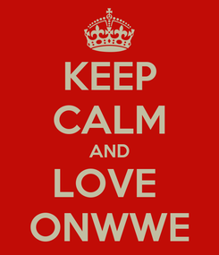 Poster: KEEP CALM AND LOVE  ONWWE