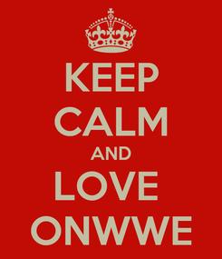 Poster: KEEP CALM AND LOVE  ONWWE