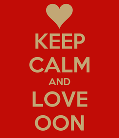 Poster: KEEP CALM AND LOVE OON