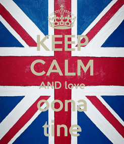 Poster: KEEP CALM AND love oona tine
