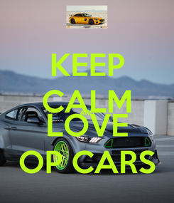 Poster: KEEP CALM AND LOVE OP CARS