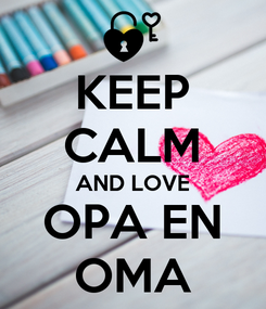 Poster: KEEP CALM AND LOVE OPA EN OMA