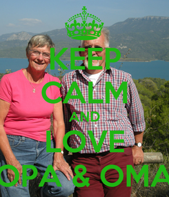 Poster: KEEP CALM AND LOVE OPA & OMA