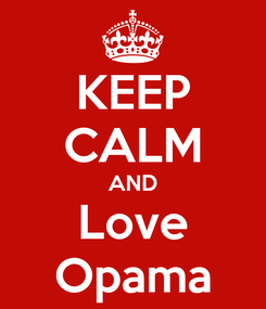 Poster: KEEP CALM AND Love Opama