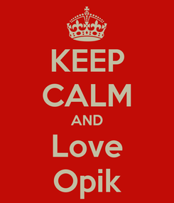 Poster: KEEP CALM AND Love Opik