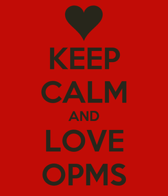 Poster: KEEP CALM AND LOVE OPMS